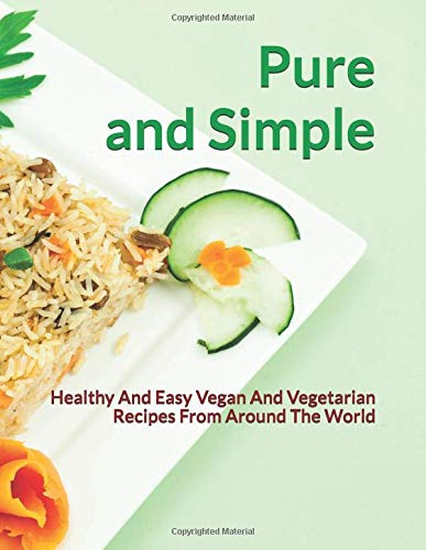 Pure and Simple: Healthy And Easy Vegan And Vegetarian Recipes From Around The World por Victoria Brackley