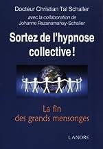 Sortez de l'hypnose collective - La fin des grands mensonges de Christian Tal Schaller
