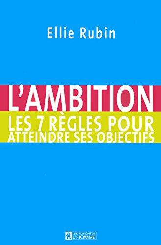 L'AMBITION LES 7 REGLES POUR ATTEINDRE SES OBJECTI par Collectif