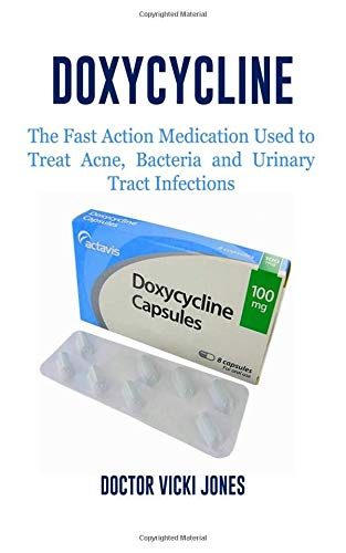 Doxycycline: The Fast Action Medication Used to Treat Acne, Bacteria and Urinary Tract Infections