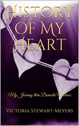 History of My Heart: My Journey thru Domestic Violence (English Edition) Survivor-batterie