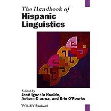 The Handbook of Hispanic Linguistics (Blackwell Handbooks in Linguistics)