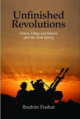 Unfinished Revolutions: Yemen, Libya, and Tunisia After the Arab Spring by Ibrahim Fraihat (2016-05-03)