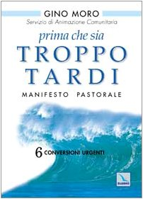 Prima che sia troppo tardi. Manifesto pastorale. 6 conversioni urgenti