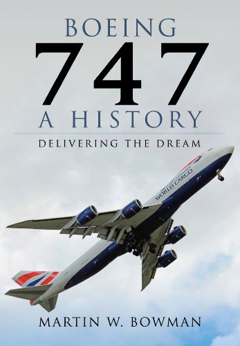 Boeing 747 - A History: Delivering the Dream por Martin Bowman