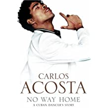 By Carlos Acosta No Way Home: A Cuban Dancer's Story (First 1st Edition) [Hardcover]