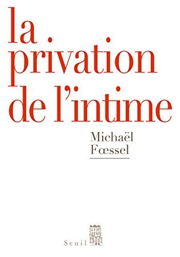 La Privation de l'intime. Mises en scènes politiques des sentiments: Mises en scènes politiques des sentiments