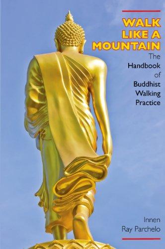 Walk Like a Mountain: The Handbook of Buddhist Walking Practice por Innen Ray Parchelo