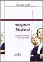 Management situationnel - Vers l'autonomie et la responsabilisation de Dominique Tissier