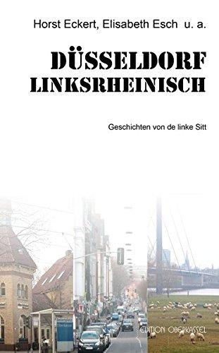Düsseldorf linksrheinisch: Geschichten von de linke Sitt (Anthologie / Erzählungen mehrere Autorinnen und Autoren)