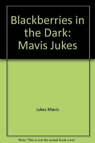 Blackberries in the Dark: Mavis Jukes