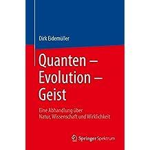 Quanten - Evolution - Geist: Eine Abhandlung über Natur, Wissenschaft und Wirklichkeit
