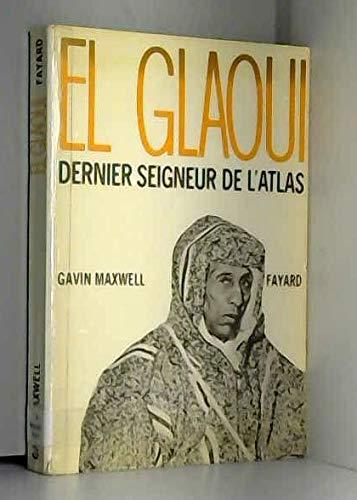 El-Glaoui, dernier seigneur de l'Atlas : 1893-1956