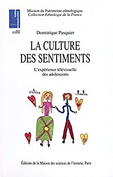 La culture des sentiments: L'expérience télévisuelle des adolescents (Ethnologie de la France t. 20) par [Pasquier, Dominique]