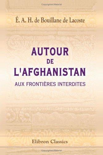 Autour de l'Afghanistan-aux frontières interdites: Préface de Georges Leygues par Émile Antoine Henri de Bouillane de Lacoste