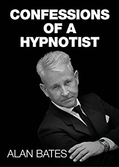 Confessions of a Hypnotist by [Bates, Alan]