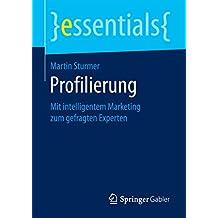 Profilierung: Mit intelligentem Marketing zum gefragten Experten (essentials)