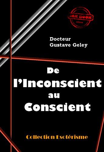 De l'inconscient au conscient: édition intégrale par Gustave GELEY