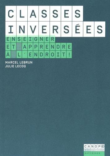 Classes inversées : Enseigner et apprendre à l'endroit ! par Marcel Lebrun