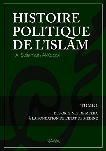 Histoire politique de lislam - Tome 1 : Des origines de Mekka  la fondation de lEtat de Mdine