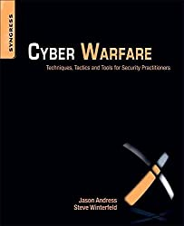 [(Cyber Warfare : Techniques, Tactics and Tools for Security Practitioners)] [By (author) Jason Andress ] published on (July, 2011)