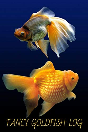 Fancy Goldfish Log: Ideal Fish Keeper Maintenance Tracker For All Your Aquarium Needs. Great For Logging Water Testing, Water Changes, And Overall Fish Observations. -
