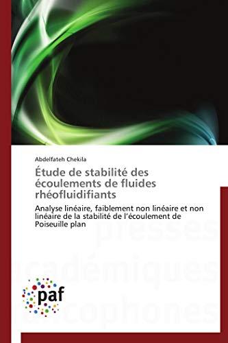 Étude de stabilité des écoulements de fluides rhéofluidifiants: Analyse linéaire, faiblement non linéaire et non linéaire de la stabilité de l'écoulement de Poiseuille plan (Omn.Pres.Franc.)