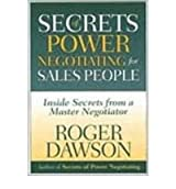 [(Secrets of Power Negotiating for Salespeople: Inside Secrets from a Master Negotiator )] [Author: Roger Dawson] [Mar-2000]