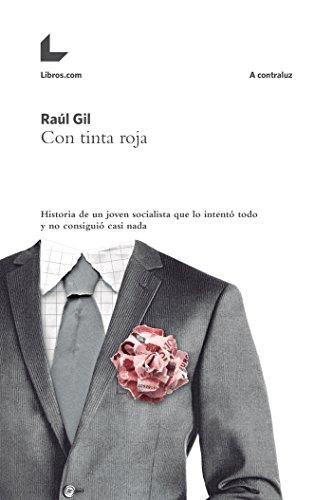 Con tinta roja: Historias de un joven socialista que lo intentó todo y no consiguió casi nada (A contraluz) por Raúl Gil