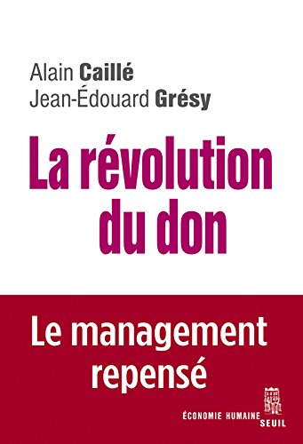 La Rvolution du don. Le management repens  la lumire de l'anthropologie