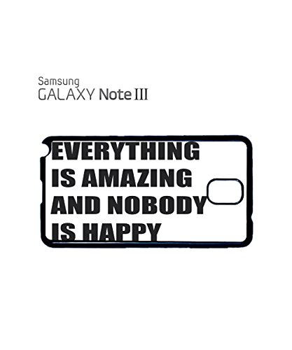 Everything is Amazing and Nobody is Happy Mobile Cell Phone Case Samsung Note 3 Black Blanc
