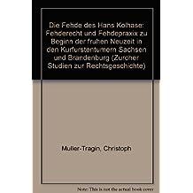 Die Fehde des Hans Kohlhase: Fehderecht und Fehdepraxis zu Beginn der frühen Neuzeit in den Kurfürstentümern Sachsen und Brandenburg (Zürcher Studien zur Rechtsgeschichte)