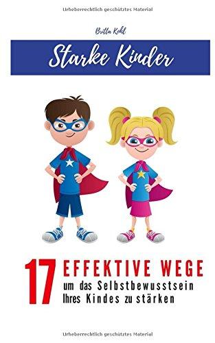 Starke Kinder! 17 effektive Wege um das Selbstbewusstsein Ihres Kindes zu stärken