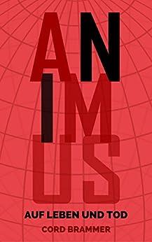 In Animus: Auf Leben und Tod (German Edition) by [Brammer, Cord]