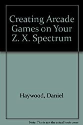 Creating Arcade Games on Your Z. X. Spectrum