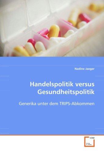Handelspolitik versus Gesundheitspolitik: Generika unter dem TRIPS-Abkommen