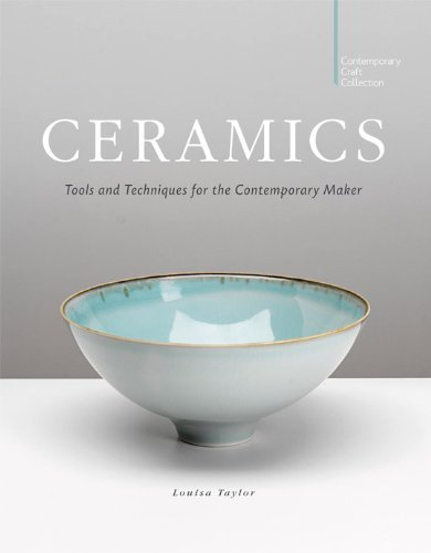 Ceramics: Tools and Techniques for the Contemporary Maker by Louisa Taylor (25-Sep-2011) Hardcover