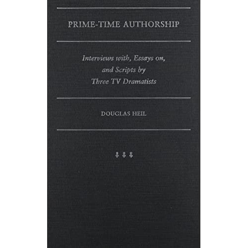 Prime Time Authorship: Works about and by Three TV Dramatists (Television and Popular Culture) by Douglas Heil (2001-03-31)