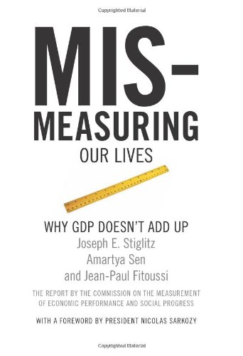 Mis-measuring Our Lives: Why the GDP Doesn't Add Up por Joseph Stiglitz