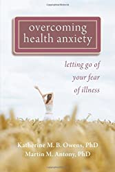 by Owens PhD, Katherine, Antony PhD, Martin Overcoming Health Anxiety: Letting Go of Your Fear of Illness (2011) Paperback