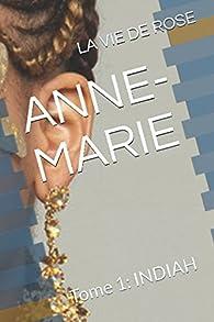 Anne-Marie, tome 1 : Indiah par  La vie de Rose