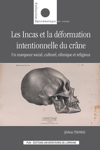 Les Incas et la déformation intentionnelle du crâne : Un marqueur social, culturel, ethnique et religieux par From Presses Universitaires de Nancy