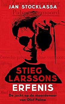Stieg Larssons erfenis: Zijn jacht op de moordenaar van Olof Palme van [Stocklassa, Jan]