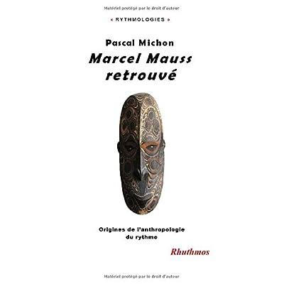 Marcel Mauss retrouvé: Origines de l'anthropologie du rythme