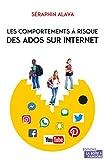 Les comportements à risque des ados sur Internet - Comprendre, éduquer, protéger