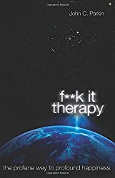F**K It Therapy: The Profane Way to Profound Happiness by John C. Parkin (2012-11-20)