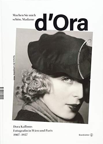 Machen Sie mich schön, Madame d'Ora! - Dora Kallmus - Fotografin in Wien und Paris 1907 bis 1957