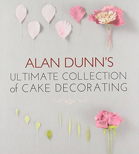 Portada del libro Alan Dunn's Ultimate Collection of Cake Decorating by Alan Dunn (5-Oct-2012) Paperback