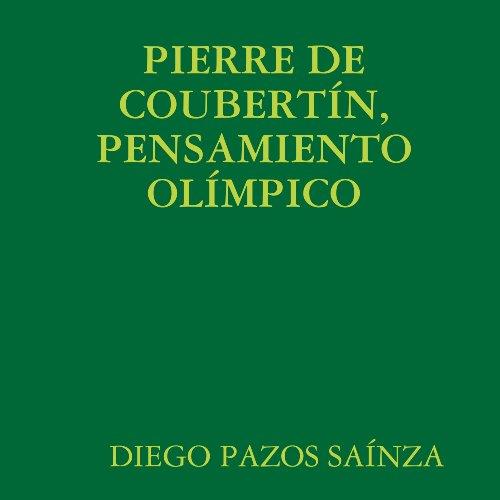 PIERRE DE COUBERTÍN, PENSAMIENTO OLÍMPICO (De Pierre Coubertin)