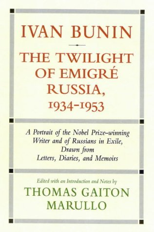 Ivan Bunin: The Twilight of Emigre Russia, 1934-1953 Vol 3: A Portrait from Letters, Diaries, and Memoirs by Thomas Gaiton Marullo (Editor) (1-Jul-2002) Hardcover